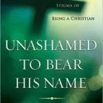 R. T. Kendall, Unashamed to Bear His Name: Embracing the Stigma of Being a Christian
