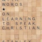 Stanley Hauerwas, Working with Words: On Learning to Speak Christian