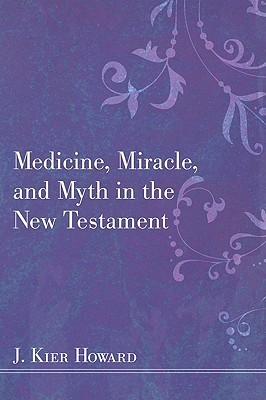 J. Keir Howard's Medicine, Miracle and Myth in the New Testament, reviewed by David Seal