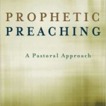 Prophetic Preaching, reviewed by Jonathan Downie