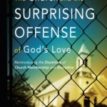 Jonathan Leeman's The Church and the Surprising Offense of God's Love, reviewed by Timothy Lim Teck Ngern