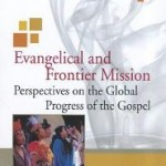 Evangelical and Frontier Mission: Perspectives on the Global Progress of the Gospel, reviewed by Malcolm R. Brubaker