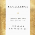 Excellence: The Character of God and the Pursuit of Scholarly Virtue