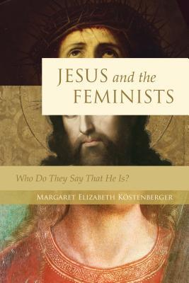 Kostenberger, Jesus and the Feminists