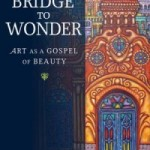 Cecilia González-Andrieu: Bridge to Wonder