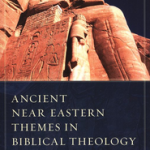 Jeffrey Niehaus: Ancient Near Eastern Themes in Biblical Theology
