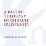 Andrew Clarke: A Pauline Theology of Church Leadership