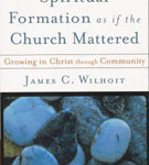 James Wilhoit, Spiritual Formation as if the Church Mattered