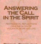 Terry L. Cross: Answering the Call in the Spirit: Pentecostal Reflections on a Theology of Vocation, Work and Life