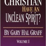 Gary Graff: Can a Christian Have an Unclean Spirit?