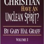 Gary Graff: Can a Christian Have an Unclean Spirit?