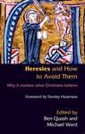 Ben Quash and Michael Ward: Heresies and How to Avoid Them