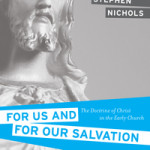 Stephen Nichols: For Us and for Our Salvation