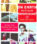 Sam Van Eman: On Earth as It Is In Advertising