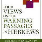 Herbert Bateman: Four Views on the Warning Passages in Hebrews