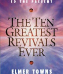 Elmer Towns and Douglas Porter: The Ten Greatest Revivals Ever