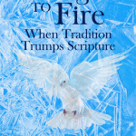 Strangers To Fire: When Tradition Trumps Scripture, reviewed by Tony Richie