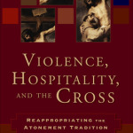 Hans Boersma: Violence, Hospitality, and the Cross