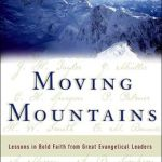 Moving Mountains: Lessons in Bold Faith from Great Evangelical Leaders