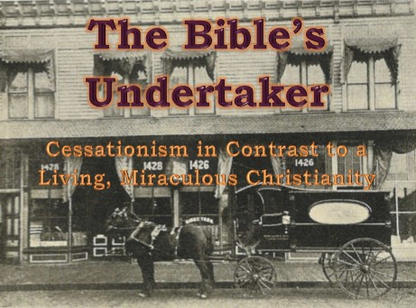 The Bible's Undertaker: Cessationism in Contrast to a Living, Miraculous Christianity