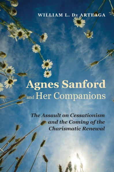 William De Arteaga: Agnes Sanford and Her Companions, reviewed by Jon Ruthven