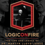 Logic on Fire: The Life and Legacy of Dr. Martyn Lloyd-Jones, reviewed by R. T. Kendall