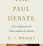 N.T. Wright's Newest Release: The Paul Debate