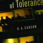 D. A. Carson: The Intolerance of Tolerance