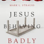 Mark Strauss: Jesus Behaving Badly