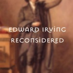 David Bennett: Edward Irving Reconsidered