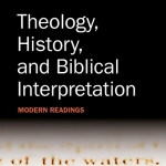 Darren Sarisky: Theology, History, and Biblical Interpretation