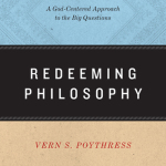 Vern Poythress: Redeeming Philosophy