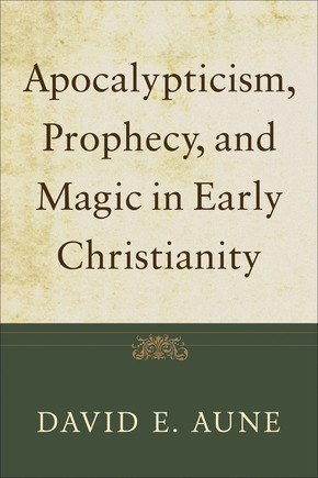 apocalypticism prophecy and magic in early christianity collected essays Apocalypticism, prophecy, and magic in early christianity by david e aune, 9780801035944,  here offers twenty collected essays on apocalypticism, the book of.