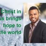 Christ in us brings hope to the world