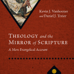 Vanhoozer and Treier: Theology and the Mirror of Scripture