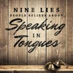 Steve Bremner: Nine Lies People Believe about Speaking in Tongues