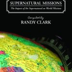 Randy Clark: Supernatural Missions