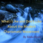 What I Like and Don't Like About the Modern Charismatic Movement