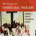 Amos Yong: The Future of Evangelical Theology
