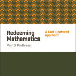 Vern Poythress: Redeeming Mathematics