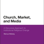 Marcus Moberg: Church, Market, and Media
