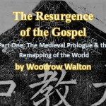 The Resurgence of the Gospel, Part One: The Medieval Prologue and the Remapping of the World