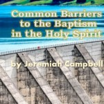 Common Barriers to the Baptism in the Holy Spirit