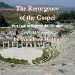 The Resurgence of the Gospel, Part Two: Recharting the Christian World Mission
