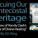 Randy Clark: Stories of Divine Healing, reviewed by J. D. King