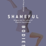 Michelle Lelwica: Shameful Bodies