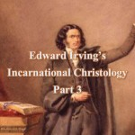 Edward Irving's Incarnational Christology, Part 3