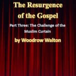 The Resurgence of the Gospel, Part Three: The Challenge of the Muslim Curtain