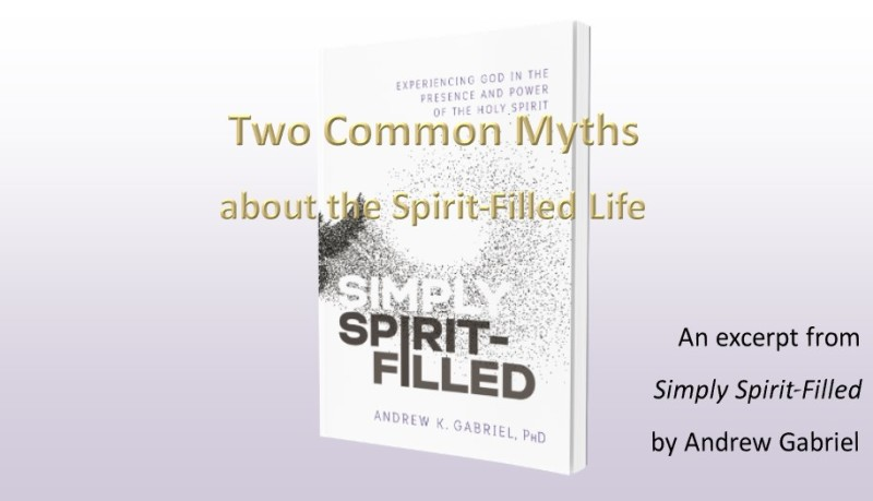 Two Common Myths about the Spirit-Filled Life