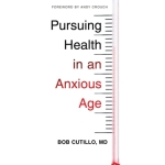 Bob Cutillo: Pursuing Health in an Anxious Age